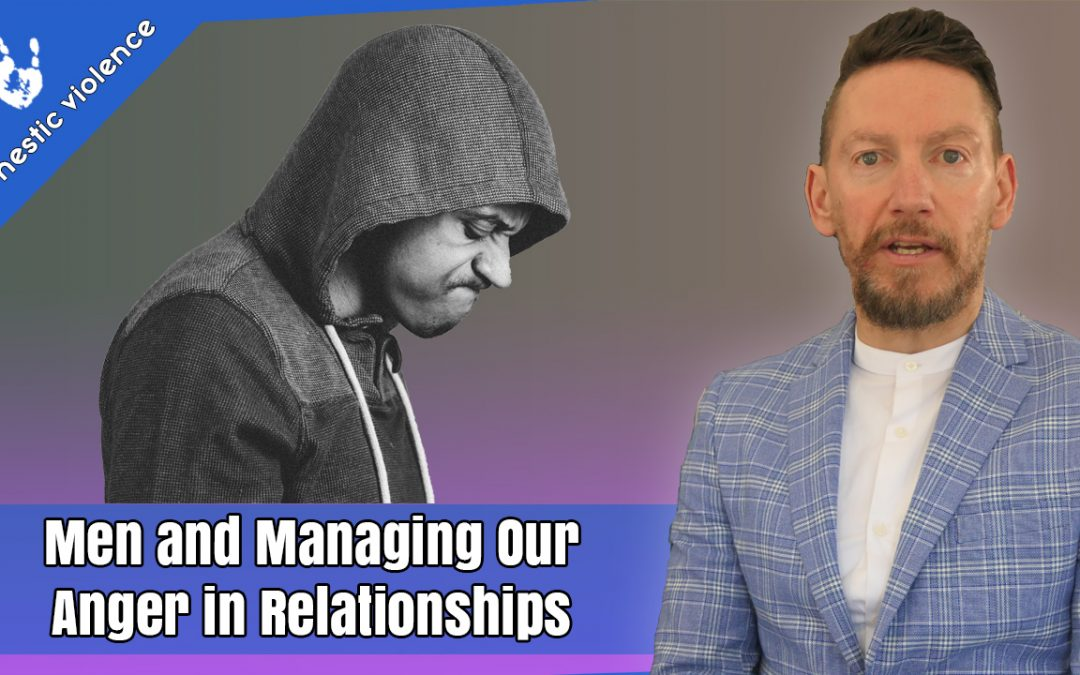 Men and managing our Anger in Relationships