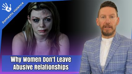 Why Women Don't Leave Abusive Relationships