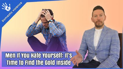 If you Hate Yourself: it's time to find the Gold Inside. Understanding Men's Guilt and Shame