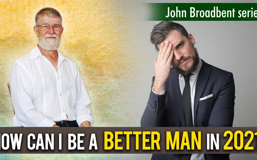 How To Be A Better Man 2021